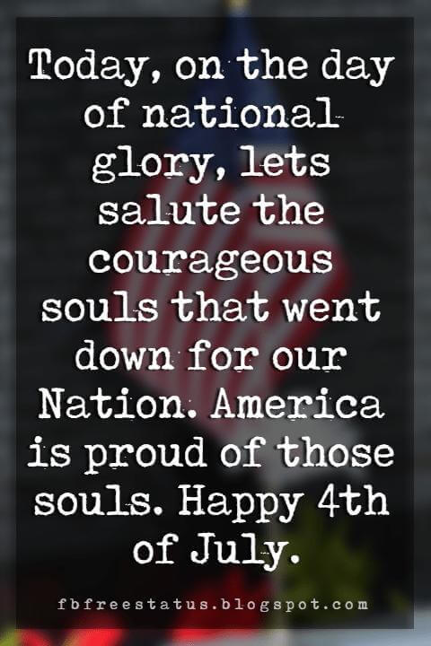 Happy 4th Of July Message, Today, on the day of national glory, lets salute the courageous souls that went down for our Nation. America is proud of those souls. Happy 4th of July.