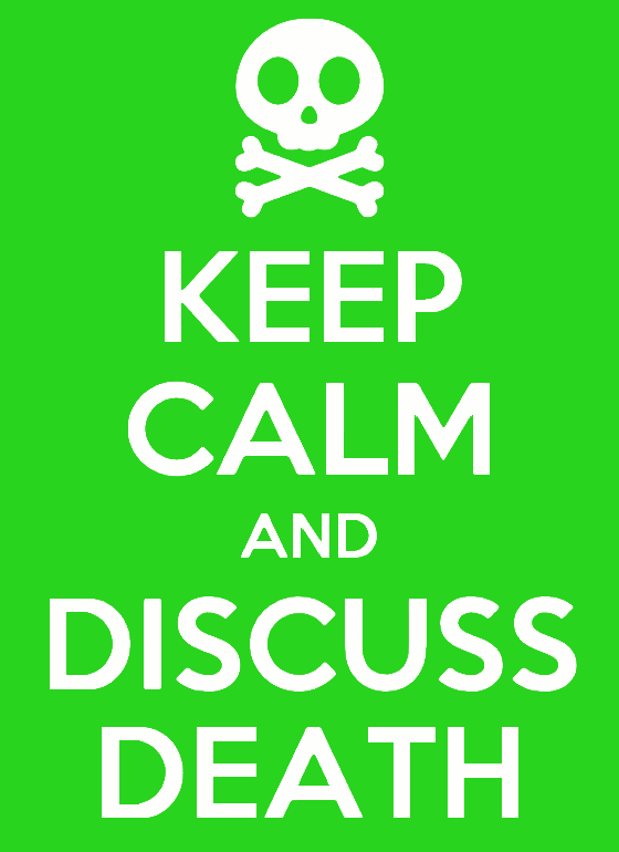 Keep Calm and Discuss Death