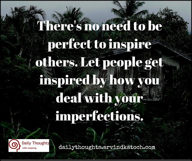 need, perfect, inspire, others, Daily Thought, Image, imperfections, deal,