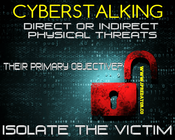 The cyberstalker wants to isolate you