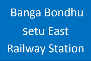 Banga Bondhu setu East Station Train Schedule