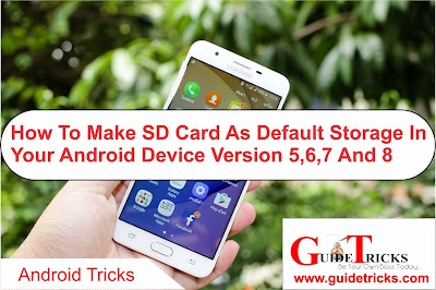 How to make SD card as default storage in your Android Device Version 5, 6, 7, 8 and 9