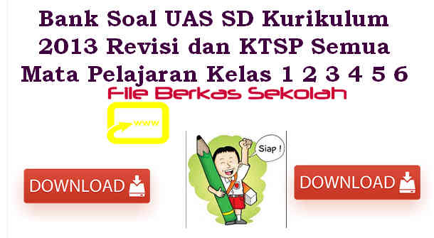 Download Bank Soal UAS SD Kurikulum 2013 Revisi dan KTSP