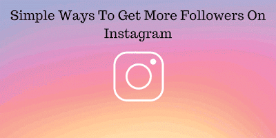 Simple Ways To Get More Followers On Instagram
