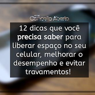 12 dicas que você precisa saber para liberar espaço no seu celular, melhorar o desempenho e evitar travamentos!