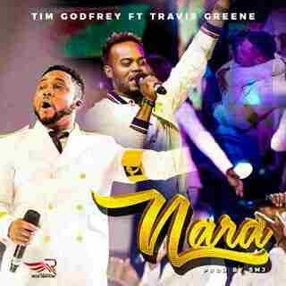 Tim Godfrey Nara Nara Ft Travis Greene
