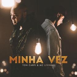 Música Minha Vez – Ton Carfi e MC Livinho Mp3