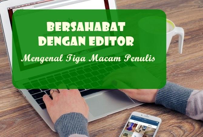 Bersahabat dengan Editor dan Mengenal Tiga Macam Penulis