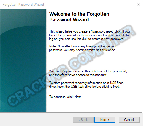 Set a USB drive with the system to make it a password reset disk the forgotten password wizard will open.this flash drive will create just a few kb files.Click the next button in this wizard