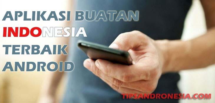 Aplikasi Android Buatan Indonesia Terbaik