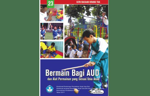 Bermain Bagi Anak Usia Dini dan Alat Permainan yang Sesuai Usia Anak (Buku Seri Bacaan Orang Tua)