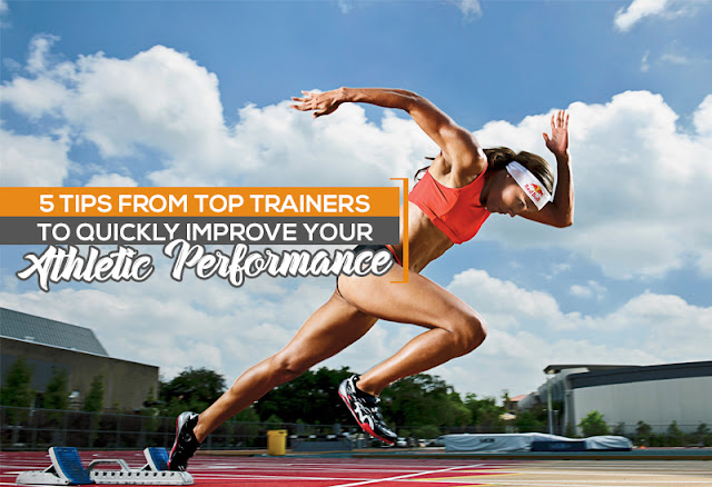 5 Tips From Top Trainers To Quickly Improve Your Athletic Performance