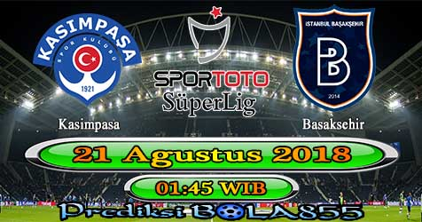 Prediksi Bola855 Kasimpasa vs Basaksehir 21 Agustus 2018