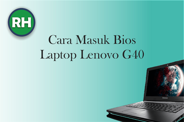 Cara Masuk Bios Laptop Lenovo G40