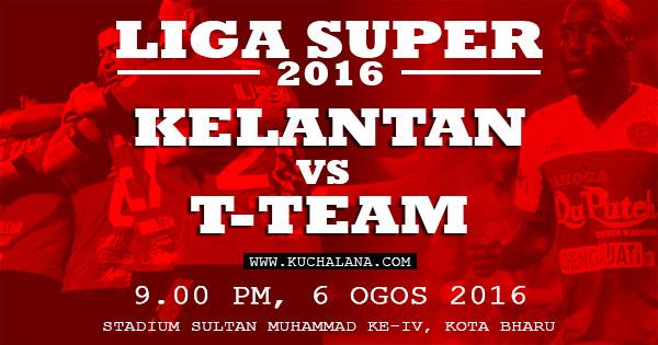 Liga Super 2016 : Kelantan Vs T-Team