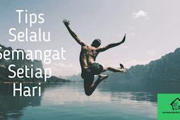 8 Cara Supaya Selalu Semangat Setiap Hari