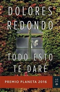 Todo esto te daré. Dolores Redondo. Disponible en Libreria Cilsa. Alicante.