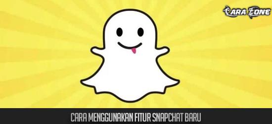 Cara menggunakan Fitur Snapchat baru