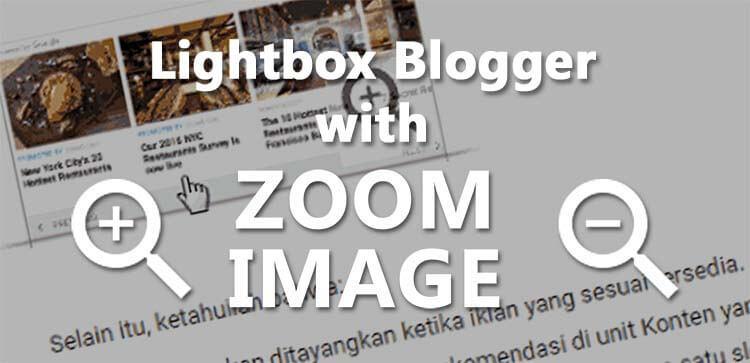 Membuat Lightbox Image Blogger Dengan Efek Zoom
