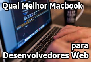 qual melhor macbook para desenvolvedores web