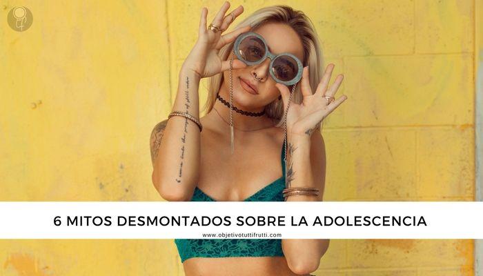 6 MITOS DESMONTADOS SOBRE LA ADOLESCENCIA