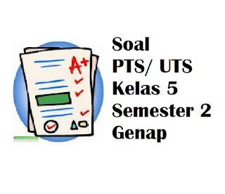 Soal kelas 5 PTS UTS Semester II