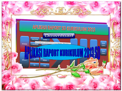 Aplikasi Raport Kurikulum 2013 SD Dengan Format Excel Termudah