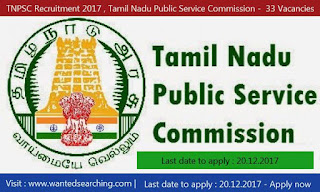 TNPSC Recruitment 2017 , Tamil Nadu Public Service Commission -  33 Vacancies Notification