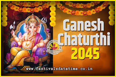 2045 Ganesh Chaturthi Pooja Date and Time, 2045 Ganesh Chaturthi Calendar