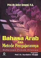 Judul : BAHASA ARAB DAN METODE PENGAJARANNYA Pengarang : Prof. Dr. Azhar Arsyad, M.A. Penerbit : Pustaka Pelajar
