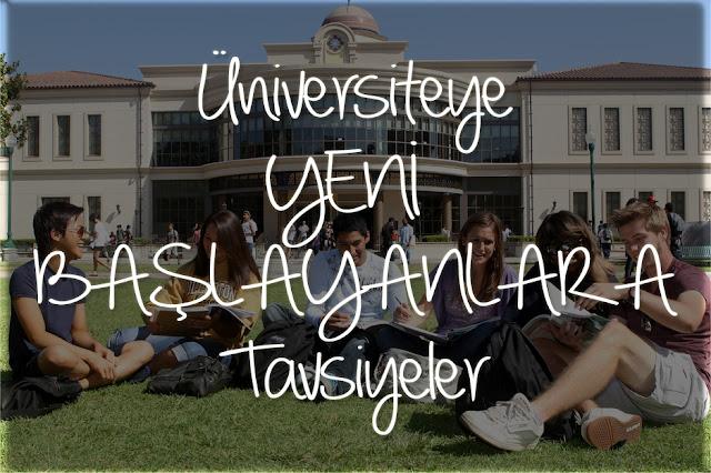 Üniversiteye Yeni Gelenlere Tavsiyeler