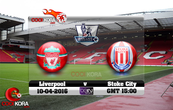 مشاهدة مباراة ليفربول وستوك سيتي اليوم 10-4-2016 في الدوري الإنجليزي