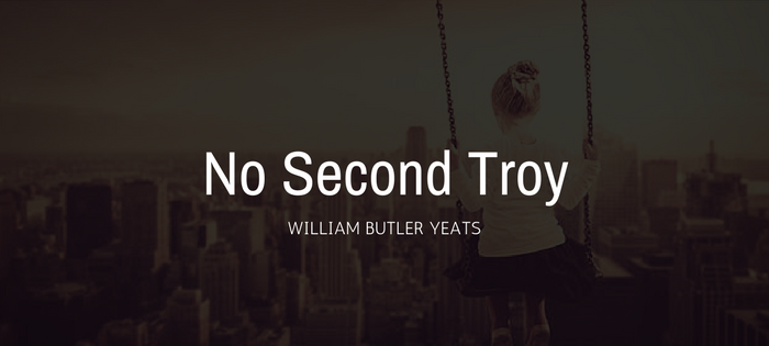 Analysis of William Butler Yeats' No Second Troy