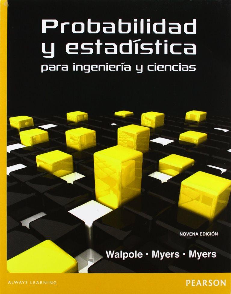 Probabilidad y estadística para ingeniería y ciencias, 9na Edición – Ronald E. Walpole, Raymond H. Myers, Sharon L. Myers y Keying Ye