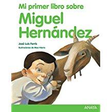 Mi primer libro sobre Miguel Hernández (Literatura Infantil (6-11 Años) - Mi Primer Libro)