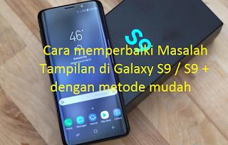 Cara memperbaiki Masalah Tampilan di Galaxy S9 / S9 + dengan metode mudah
