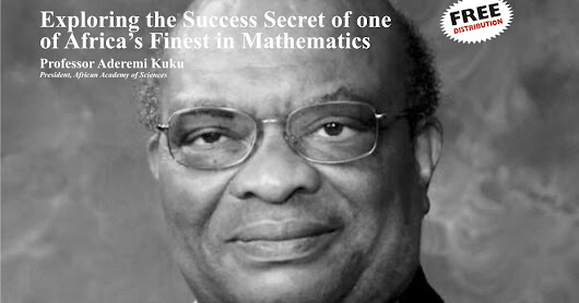 Exploring the Success Secret of one of Africa's Finest in Mathematics – Professor Aderemi Kuku
