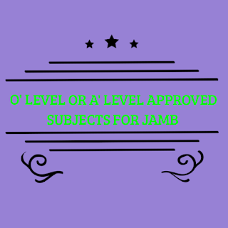SSCE, GCE, O'level or A' level approved subjects for jamb