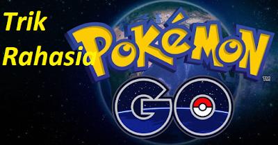 Trik Rahasia Bermain Pokemon Go