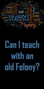 Jobs for Felons:  Can I teach with an old Felony?