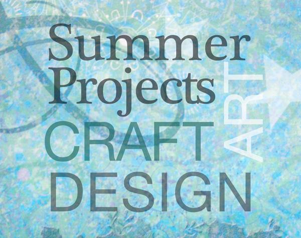 Summer Projects: Art, Craft Design