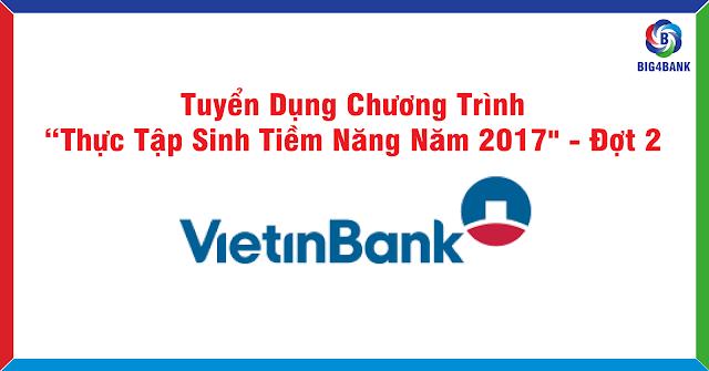 """Vietinbank Tuyển Dụng Chương Trình """"Thực Tập Sinh Tiềm Năng 2017"""" - Đợt 2"""