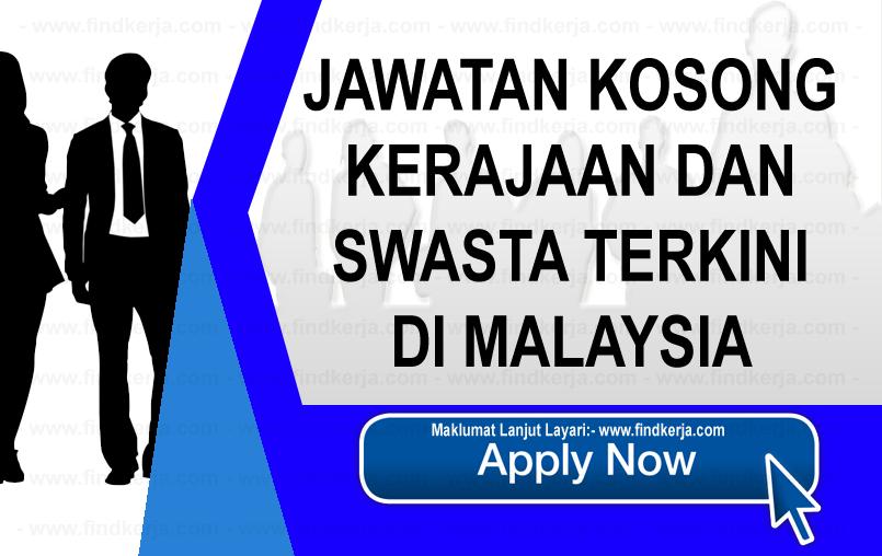 Jawatan Kosong Kerajaan Dan Swasta Terkini Di Malaysia www.ohjob.info www.findkerja.com