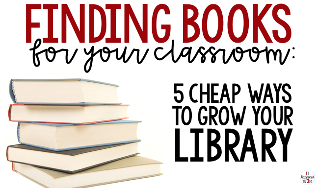 "Picture of a stack of books with the title ""Finding Books for Your Classroom: 5 Ways to Grow Your Library"""