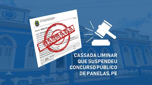 CASSADA LIMINAR QUE SUSPENDEU CONCURSO PÚBLICO DE PANELAS, PE