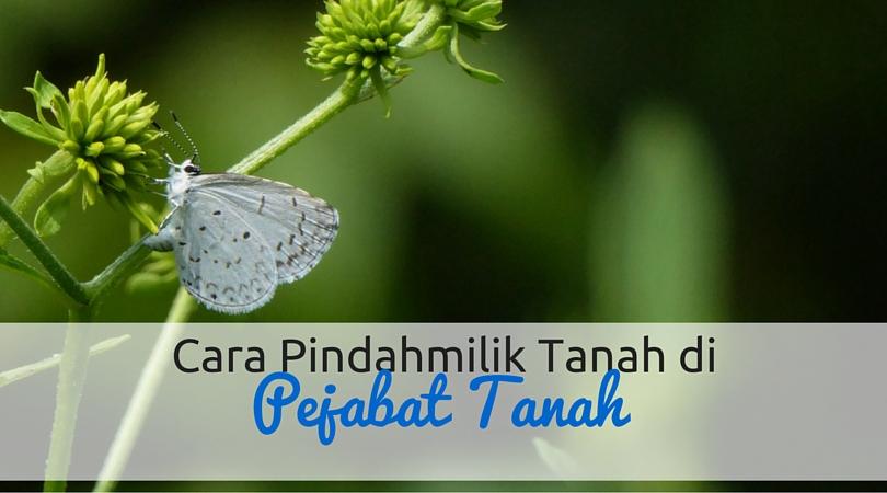 Cara Pindahmilik / Tukar Nama Tanah di Pejabat Tanah (Johor)