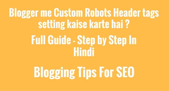 Blogger me Custom Robots Header tags setting kaise karte hai ?