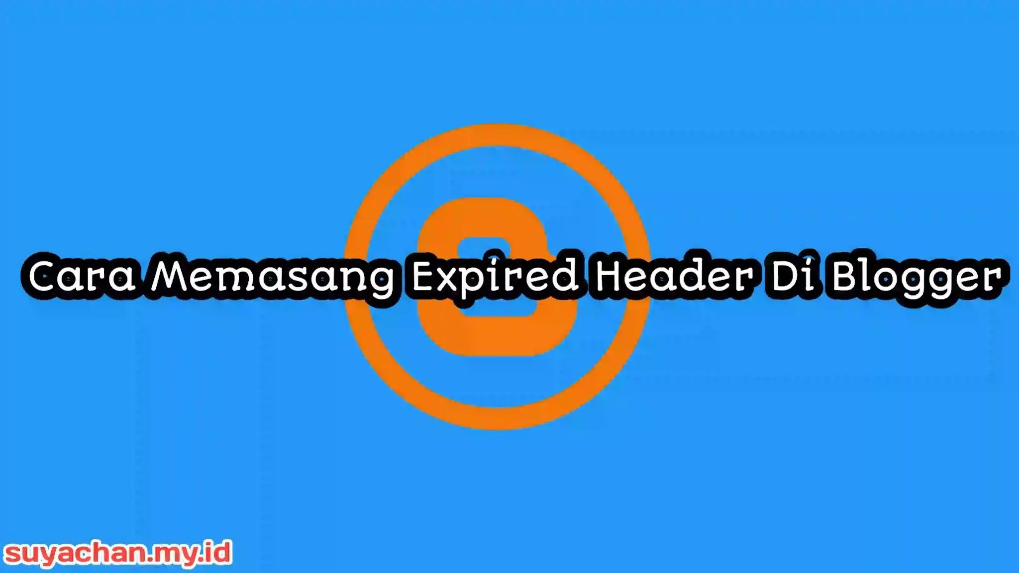 Cara Memasang Expired Header Di Blogger