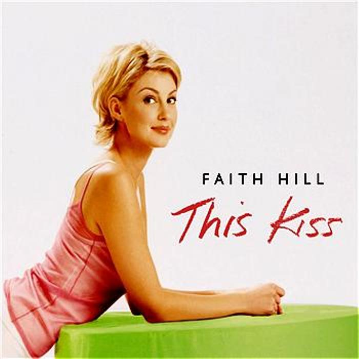 This Kiss. Faith Hill