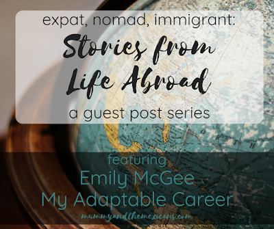 Expat, Nomad, Immigrant: Stories From Life Abroad A Guest Post Series Featuring Emily McGee of My Adaptable Career